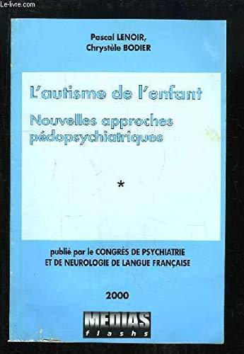 Autisme de l'enfant : Nouvelles approches pédopsychiatriques (Congrès de psychiatrie et de neurologie de langue française, LXXXXVIIIe session-2000, Paris, 27-29 juin 2000) par Pascal Lenoir