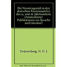 Die Veronicagestalt in den deutschen Passionsspielen des 15. und 16. Jahrhunderts (Amsterdamer Publikationen zur Sprache und Literatur)