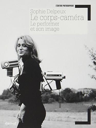 Le corps-caméra : Le performer et son image