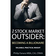 The Stock Market Outsider: Becoming a Billionaire: Valuable, Practical Insight (English Edition)