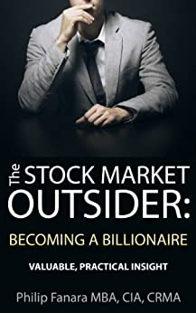 The Stock Market Outsider: Becoming a Billionaire: Valuable, Practical Insight (English Edition) di [Fanara, Philip]