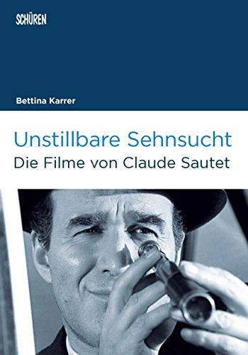Unstillbare Sehnsucht: Die Filme von Claude Sautet (Marburger Schriften zur Medienforschung)