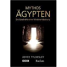Mythos Ägypten: Die Geschichte einer Wiederentdeckung