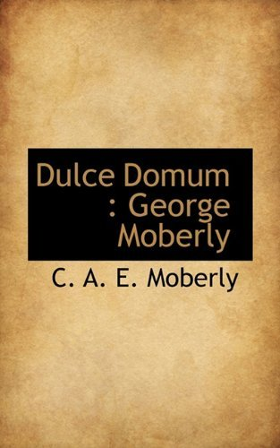 Dulce Domum: George Moberly by C. A. E. Moberly (2009-11-25)
