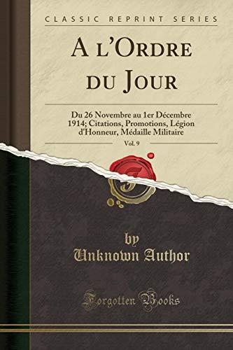A l'Ordre du Jour, Vol. 9: Du 26 Novembre au 1er Décembre 1914; Citations, Promotions, Légion d'Honneur, Médaille Militaire (Classic Reprint)