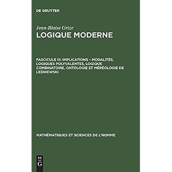 Implications - Modalités, Logiques Polyvalentes, Logique Combinatoire, Ontologie Et Méréologie De Lesniewski