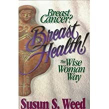 [(Breast Cancer? Breast Health!: The Wise Woman Way)] [Author: Susun S. Weed] published on (July, 1996)