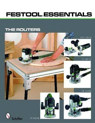 Preisvergleich Produktbild [(Festool Essentials: the Routers : OF 1010 EQ, OF 1400 EQ, OF 2200 EB, and MFK 700 EQ)] [Created by Schiffer Publishing Ltd.] published on (June, 2010)