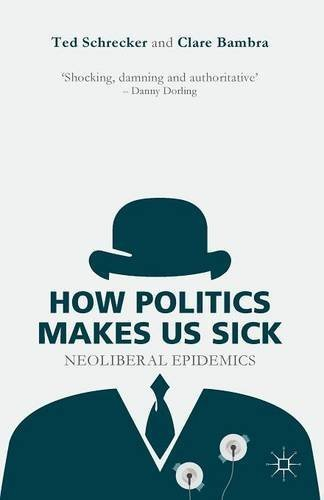 How Politics Makes Us Sick: Neoliberal Epidemics by Ted Schrecker (20-May-2015) Paperback