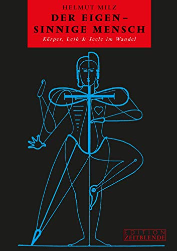 Der eigen-sinnige Mensch: Körper, Leib & Seele im Wandel