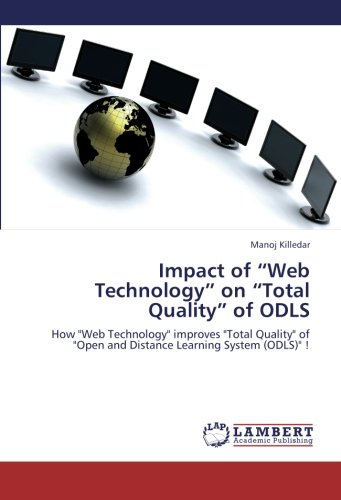 "Impact of ""Web Technology"" on ""Total Quality"" of ODLS: How ""Web Technology"" improves ""Total Quality"" of ""Open and Distance Learning System (ODLS)"" !"