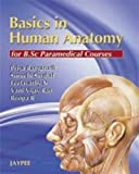 Basics In Human Anatomy For B.Sc Paramedical Courses