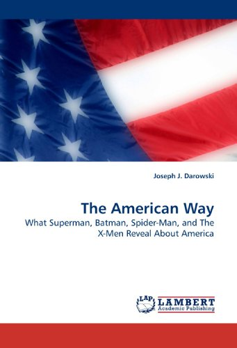 The American Way: What Superman, Batman, Spider-Man, and The X-Men Reveal About America -