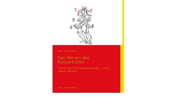 Das Wesen des Körperbildes: Ganzheitliche Numerologie - Geist, Seele, Körper (German Edition)