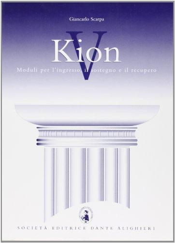 Kion. Corso di recupero e sostegno della lingua e cultura greca. Per il Liceo classico: 5