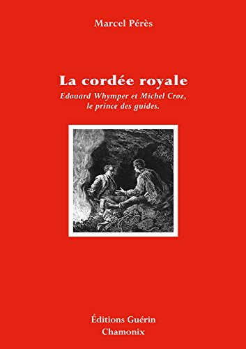 La Cordée royale - Edward Whymper et Michel Croz, le prince des guides por Marcel Peres
