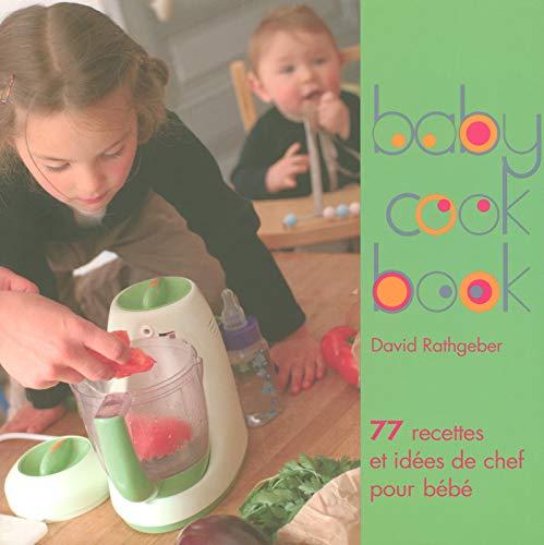 Baby cook book 1 - 77 recettes et idées de chef pour bébé par David Rathgeber