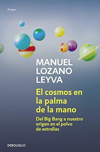 El cosmos en la palma de la mano: Del Big Bang a nuestro origen en el polvo de estrellas (ENSAYO-CIENCIA) por Manuel Lozano Leyva