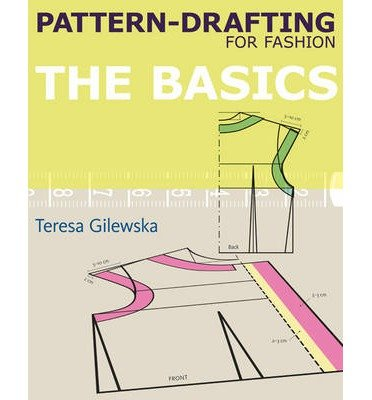[(Pattern-Drafting for Fashion)] [ By (author) Teresa Gilewska ] [April, 2011]