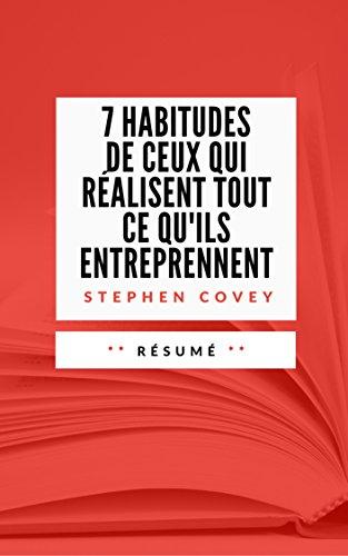 7 HABITUDES DE CEUX QUI REALISENT TOUT CE QU'ILS ENTREPRENNENT: Résumé en Français