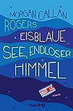 Eisblaue See, endloser Himmel: Roman