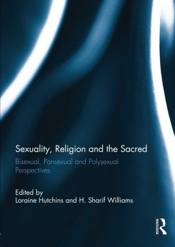 Sexuality, Religion and the Sacred: Bisexual, Pansexual and Polysexual Perspectives (2014-01-05)