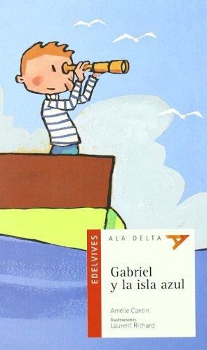 Gabriel y la isla azul (Ala Delta - Serie roja) por Amélie Cantín