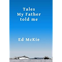 Tales my father told me: And some that he didn't