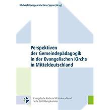 Perspektiven der Gemeindepädagogik in der Evangelischen Kirche in Mitteldeutschland (Evangelische Kirche in Mitteldeutschland. Texte der Bildungskammer)