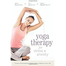 Yoga Therapy for Stress & Anxiety: Create a Personalized Holistic Plan to Balance Your Life