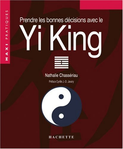 Prendre les bonnes décisions avec le Yi-King par N. Chasseriau