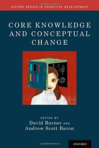 Core Knowledge and Conceptual Change (Oxford Series in Cognitive Development)