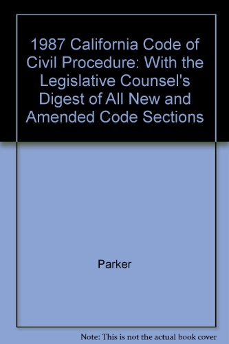 1987 California Code of Civil Procedure: With the Legislative Counsel's Digest of All New and Amended Code Sections por Parker