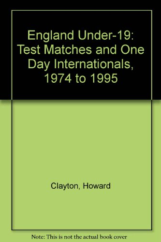 England Under-19: Test Matches and One Day Internationals, 1974 to 1995 por Howard Clayton