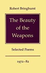 The Beauty of the Weapons by Robert Bringhurst (1985-11-01)