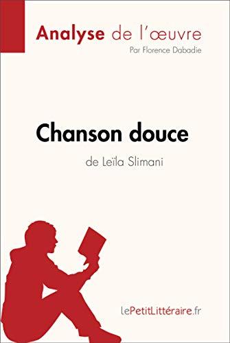 Chanson douce de Leïla Slimani (Analyse de l'oeuvre): Comprendre la littérature avec lePetitLittéraire.fr (Fiche de lecture) (French Edition)