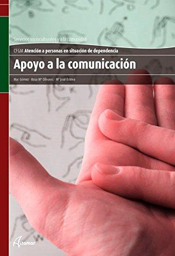 Apoyo a la comunicación (CFGM ATENCIÓN A PERSONAS EN SITUACIÓN DE DEPENDENC) por R. M. Olivares, M. Gómez M. J. Esteva