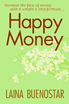 Happy Money (Increase the Flow of Money with a Simple 2-Step Formula) (English Edition) von [Buenostar, Laina ]