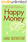 Happy Money (Increase the Flow of Money with a Simple 2-Step Formula)