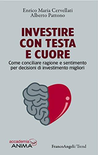 Investire con testa e cuore: Come conciliare ragione e sentimento per decisioni di investimento migliori