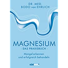 Magnesium - Das Praxisbuch: Mangel erkennen und erfolgreich behandeln