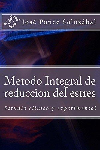 Metodo Integral de reduccion del estres: Estudio clinico y experimental por José Ponce Solozábal