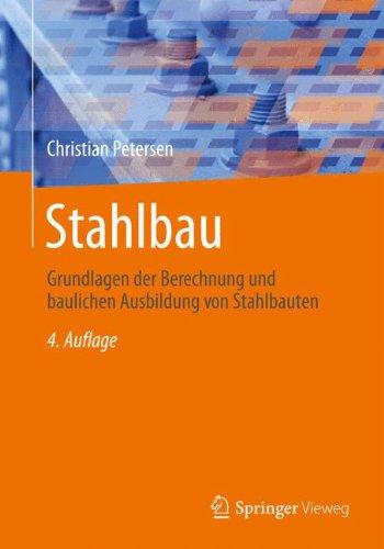 Stahlbau: Grundlagen der Berechnung und baulichen Ausbildung von Stahlbauten