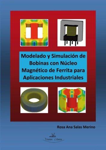 Modelado Y Simulación De Bobinas Con Núcleo Magnético De Ferrita Para Aplicaciones Industriales por Rosa Ana Salas Merino