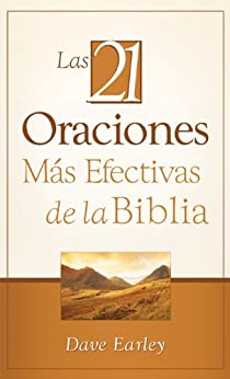 Las 21 Oraciones Más Efectivas de la Biblia: 21 Most Effective Prayers of the Bible de [Earley, Dave]