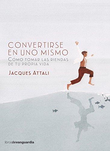 Convertirse en uno mismo (LIBROS DE VANGUARDIA) por Jacques Attali