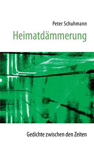 Heimatdämmerung - Gedichte zwischen den Zeiten