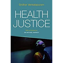 Health Justice: An Argument from the Capabilities Approach by Sridhar Venkatapuram (2011-10-01)