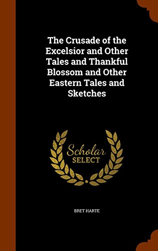 The Crusade of the Excelsior and Other Tales and Thankful Blossom and Other Eastern Tales and Sketches