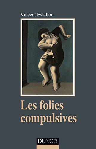 Les folies compulsives - Des rituels obsessionnels aux agirs limites